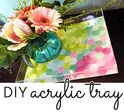DIY acrylic tray for less than $5 in less than 5 minutes! Tutorial by Blue i Style