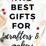 best gifts for crafters and makers
