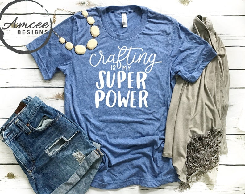crafting is my super power tee shirt