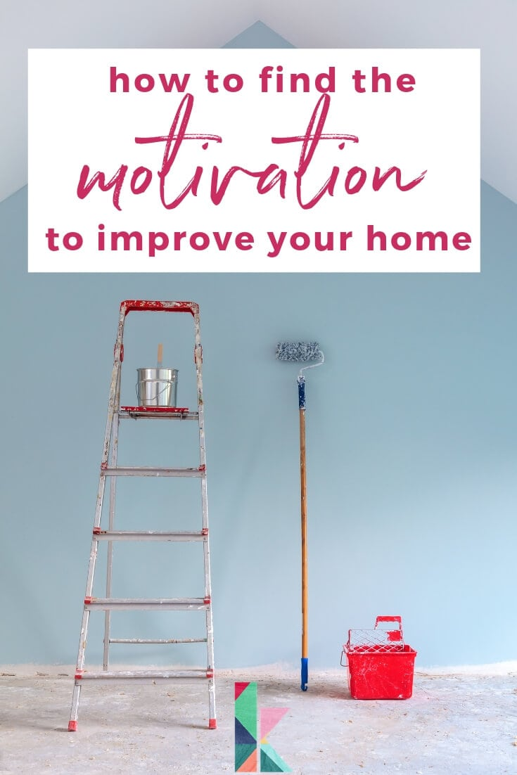 find the motivation to improve your home