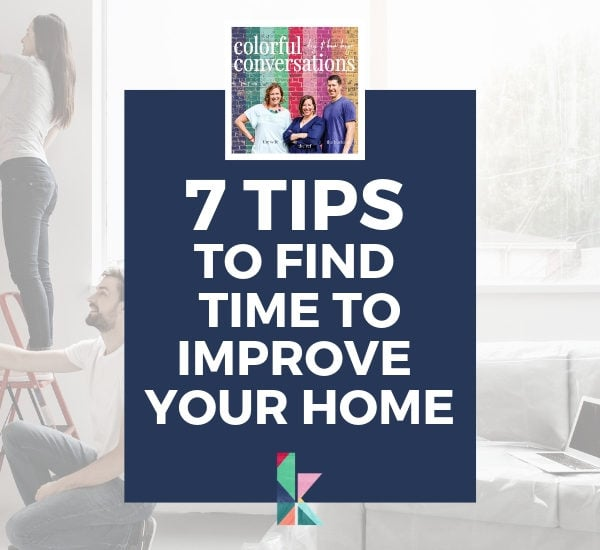 7 Tips to Find Time to Improve Your Home