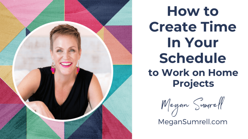 how to create time in your schedule to work on home projects