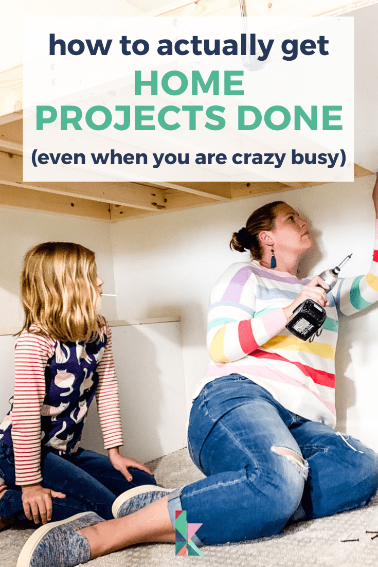how to actually get home projects done even when you are crazy busy