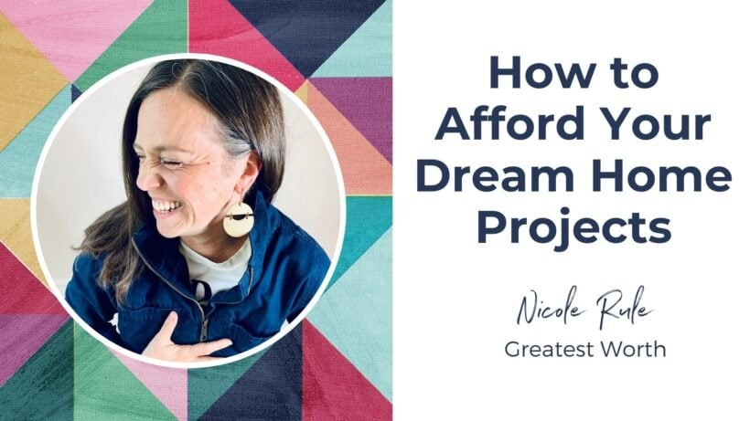 how to afford your dream home projects